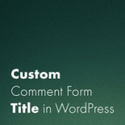 How to Add a Custom Comment Form Title in WordPress