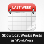 How to display last week's posts in WordPress