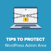 14 Vital Tips to Protect Your WordPress Admin Area (Updated)
