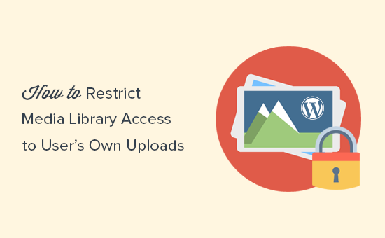 Restrict WordPress media library access to user's own uploads