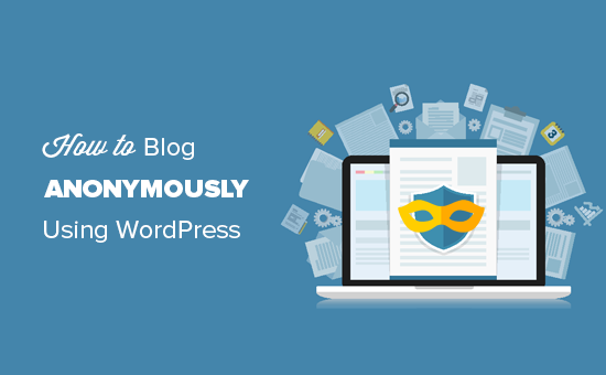 How to anonymously blog using WordPress