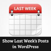 How to Display Last Week's Posts in WordPress