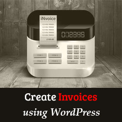 How to Create Invoices for Clients Using WordPress