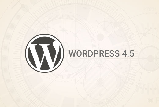 What's New in WordPress 4.5 (Features and Screenshots)