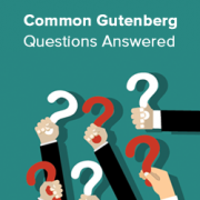 Common Gutenberg Questions Answered (WordPress 5.0+ FAQ)