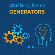 7 Best Blog Name Generators to Help You Find Good Blog Name Ideas