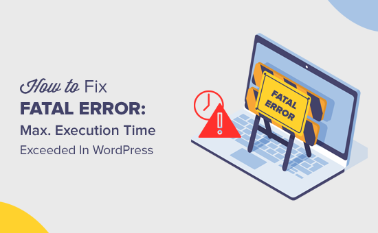 How to Fix Fatal Error: Maximum Execution Time Exceeded in
