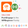 PushEngage is joining WPBeginner Family of Products